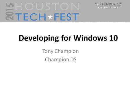 0 Developing for Windows 10 Tony Champion Champion DS.
