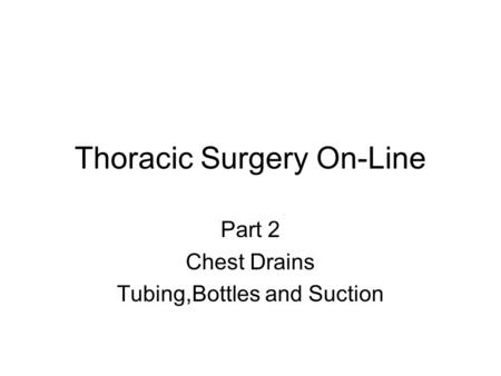 Thoracic Surgery On-Line Part 2 Chest Drains Tubing,Bottles and Suction.
