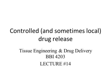 Controlled (and sometimes local) drug release