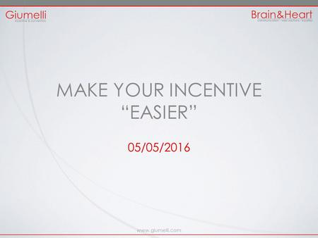 "Www.giumelli.com MAKE YOUR INCENTIVE ""EASIER"" 05/05/2016."