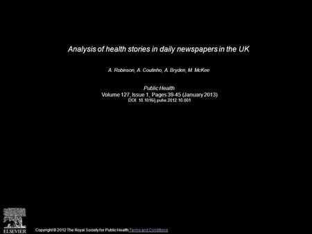 Analysis of health stories in daily newspapers in the UK A. Robinson, A. Coutinho, A. Bryden, M. McKee Public Health Volume 127, Issue 1, Pages 39-45 (January.