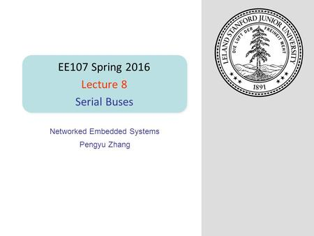 Networked Embedded Systems Pengyu Zhang EE107 Spring 2016 Lecture 8 Serial Buses.