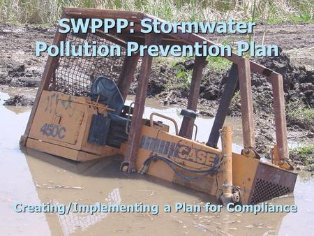 SWPPP: Stormwater Pollution Prevention Plan Creating/Implementing a Plan for Compliance.