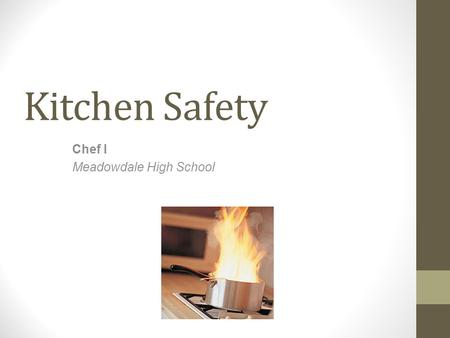 Kitchen Safety Chef I Meadowdale High School. General Kitchen Safety Tips 1. Do not touch electrical outlets with wet hands 2. When using knives, cut.