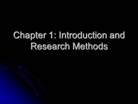 Chapter 1: Introduction and Research Methods. Chapter Overview Describe what Psychology is Describe what Psychology is Goals of Psychology Goals of Psychology.