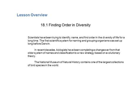 Lesson Overview Lesson Overview Finding Order in Diversity Lesson Overview 18.1 Finding Order in Diversity Scientists have been trying to identify, name,