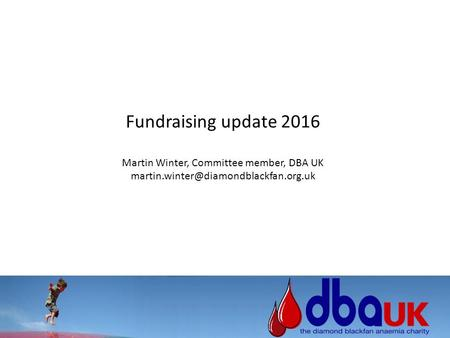 Fundraising update 2016 Martin Winter, Committee member, DBA UK