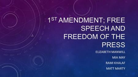 1 ST AMENDMENT; FREE SPEECH AND FREEDOM OF THE PRESS ELIZABETH MANWILL MIA MAY RAMI KHALAF MATT MARTY.