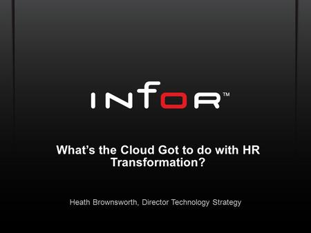 Template V.17, July 29, 2011 What's the Cloud Got to do with HR Transformation? Heath Brownsworth, Director Technology Strategy.