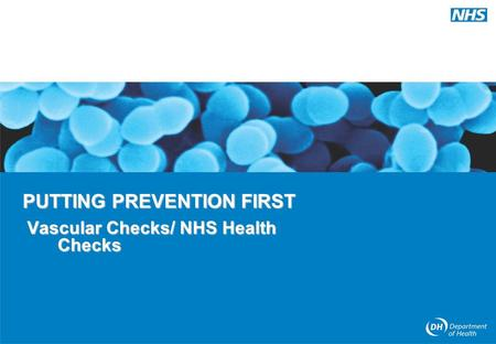 PUTTING PREVENTION FIRST Vascular Checks/ NHS Health Checks.