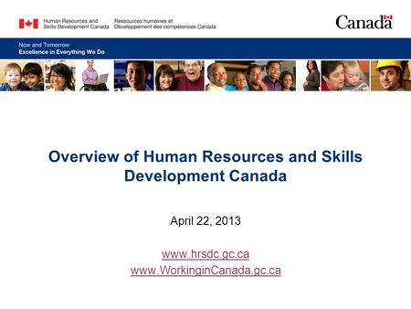 Overview of Human Resources and Skills Development Canada April 22, 2013 www.hrsdc.gc.ca www.WorkinginCanada.gc.ca.