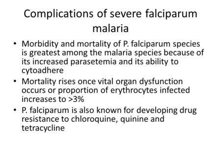 Complications of severe falciparum malaria Morbidity and mortality of P. falciparum species is greatest among the malaria species because of its increased.