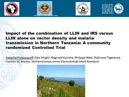 Impact of the combination of LLIN and IRS versus LLIN alone on vector density and malaria transmission in Northern Tanzania: A community randomized Controlled.