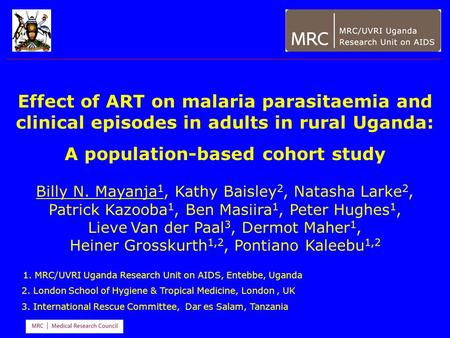 Effect of ART on malaria parasitaemia and clinical episodes in adults in rural Uganda: A population-based cohort study Billy N. Mayanja 1, Kathy Baisley.