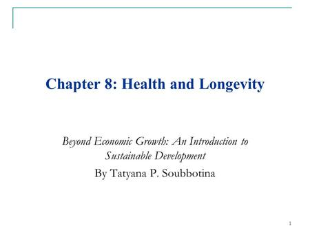 Chapter 8: Health and Longevity Beyond Economic Growth: An Introduction to Sustainable Development By Tatyana P. Soubbotina 1.