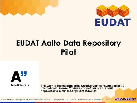 Www.eudat.eu EUDAT receives funding from the European Union's Horizon 2020 programme - DG CONNECT e-Infrastructures. Contract No. 654065 EUDAT Aalto Data.