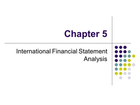 Chapter 5 International Financial Statement Analysis.