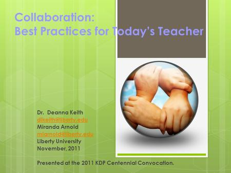 Collaboration: Best Practices for Today's Teacher Dr. Deanna Keith Miranda Arnold Liberty University November,