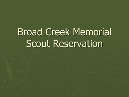 Broad Creek Memorial Scout Reservation. Year-Round Opportunities ► Backpacking and Hiking ► Use of Boating equipment on Lake Straus ► Sports (Volleyball,