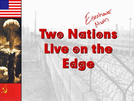 Two Nations Live on the Edge Two Nations Live on the Edge.