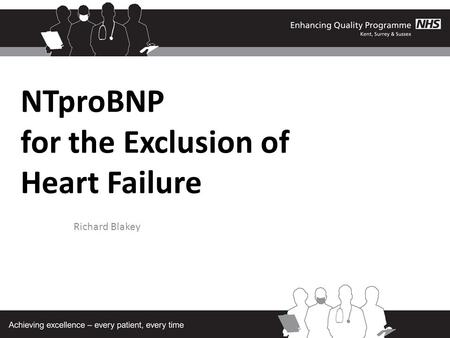 NTproBNP for the Exclusion of Heart Failure Richard Blakey.