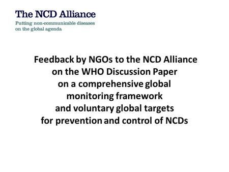 Feedback by NGOs to the NCD Alliance on the WHO Discussion Paper on a comprehensive global monitoring framework and voluntary global targets for prevention.