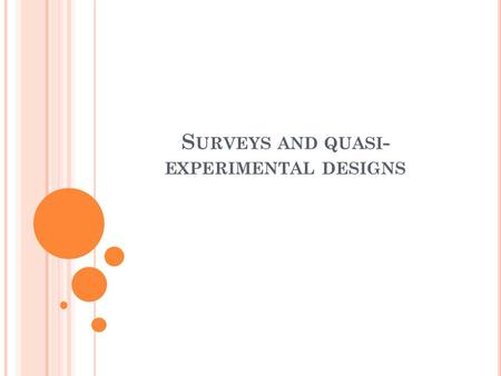 S URVEYS AND QUASI - EXPERIMENTAL DESIGNS. S URVEYS Surveys are investigations aimed at describing accurately the characteristics of populations for specific.