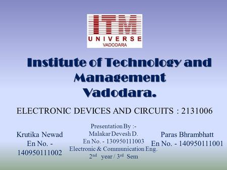 Institute of Technology and Management Vadodara. Presentation By :- Malakar Devesh D. En No. - 130950111003 Electronic & Communication Eng. 2 nd year /