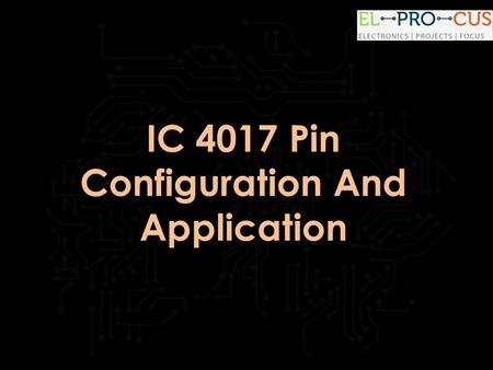 IC 4017 Pin Configuration And Application. IC 4017 Pin Configuration And Application Introduction:  Let us now introduce you.