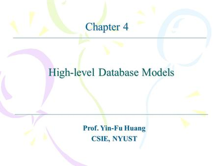 High-level Database Models Prof. Yin-Fu Huang CSIE, NYUST Chapter 4.