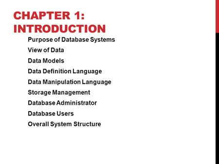 CHAPTER 1: INTRODUCTION Purpose of Database Systems View of Data Data Models Data Definition Language Data Manipulation Language Storage Management Database.