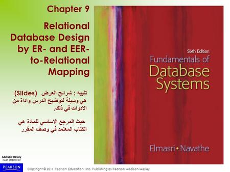 Copyright © 2011 Pearson Education, Inc. Publishing as Pearson Addison-Wesley Chapter 9 Relational Database Design by ER- and EER- to-Relational Mapping.