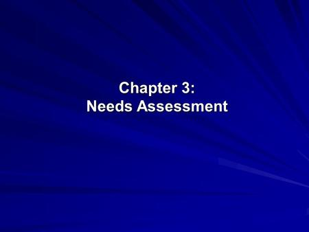 "Chapter 3: Needs Assessment. Needs Assessment, defined: The measure against which program implementation and outcome will be compared. ""A needs assessment."