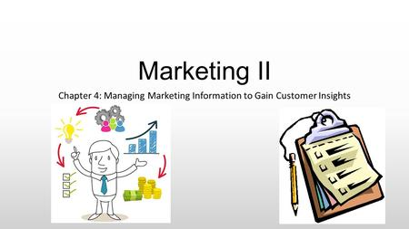 Marketing II Chapter 4: Managing Marketing Information to Gain Customer Insights.