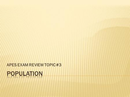 APES EXAM REVIEW TOPIC #3.  World population = 7.3 BILLION  U.S. population = 320 MILLION  Top 5 most populous countries:  China, India, U.S., Indonesia,