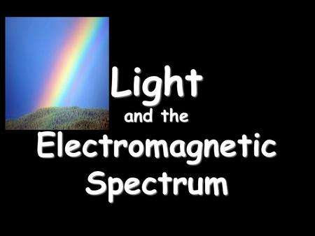 Light and the Electromagnetic Spectrum. Electromagnetic waves travel VERY FAST – around 300,000,000 meters per second (the speed of light). At this speed.