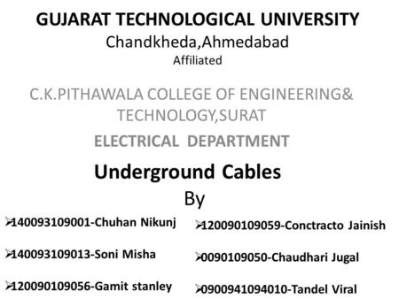 GUJARAT TECHNOLOGICAL UNIVERSITY Chandkheda,Ahmedabad Affiliated C.K.PITHAWALA COLLEGE OF ENGINEERING& TECHNOLOGY,SURAT ELECTRICAL DEPARTMENT Underground.