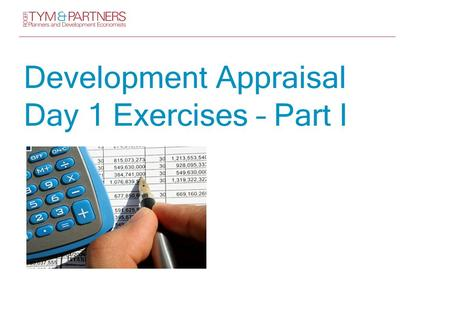 Development Appraisal Day 1 Exercises – Part I