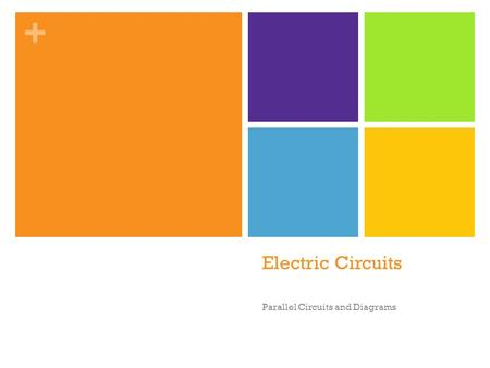 + Electric Circuits Parallel Circuits and Diagrams.