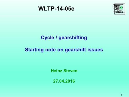 WLTP-14-05e 1 Heinz Steven 27.04.2016 Cycle / gearshifting Starting note on gearshift issues.