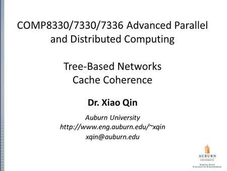 COMP8330/7330/7336 Advanced Parallel and Distributed Computing Tree-Based Networks Cache Coherence Dr. Xiao Qin Auburn University