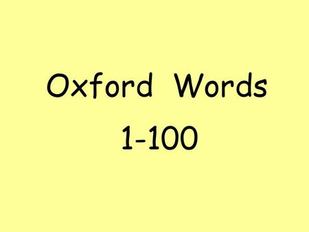 Oxford Words 1-100. I the and to a was my went.