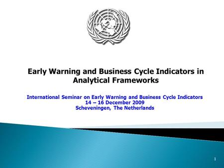 1 Early Warning and Business Cycle Indicators in Analytical Frameworks International Seminar on Early Warning and Business Cycle Indicators 14 – 16 December.