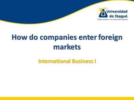 How do companies enter foreign markets International Business I.