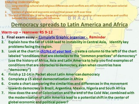 Democracy spreads to Latin America and Africa Enduring Understandings 1.Long-standing cultural and religious differences and conflicts are still evident.