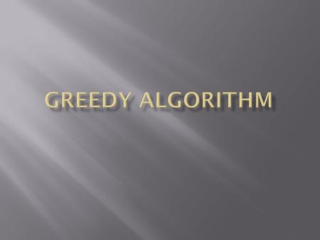 A greedy algorithm is an algorithm that follows the problem solving heuristic of making the locally optimal choice at each stage with the hope of finding.