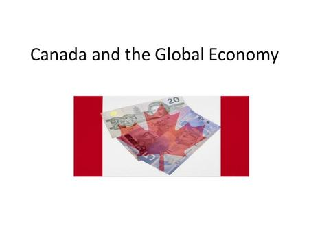 Canada and the Global Economy. NAFTA NAFTA - North American Free Trade Agreement - An agreement made between Canada, the United States, and Mexico in.