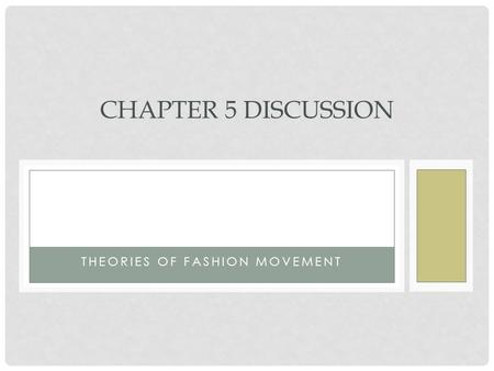 THEORIES OF FASHION MOVEMENT CHAPTER 5 DISCUSSION.