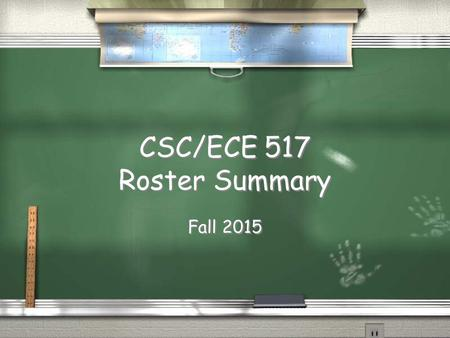 CSC/ECE 517 Roster Summary Fall 2015. Where do we come from?  Country  State/Province  City  Country  State/Province  City.