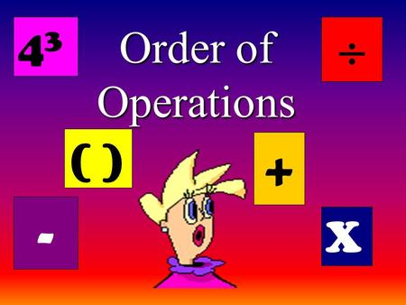 Order of Operations ( ) + X - 4343 . What are the Operations? ( ) + X - 4343 